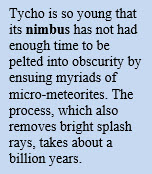 Tycho is so young its nimbus has not had enough time to be pelted into obscurity by ensuing myriads of micro-meteorites