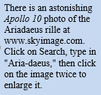 "There is an astonishing Apollo 10 photo of the Ariadaeus rille at www.skyimage.com. Click on Search, type in ""Aria-daeus,"" then click on the image twice to enlarge it."